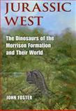 Jurassic West : The Dinosaurs of the Morrison Formation and Their World, Foster, John, 0253348706