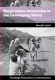 Rural-Urban Interaction in the Developing World, Lynch, Kenneth, 0415258707
