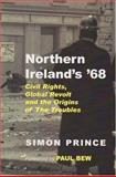 Northern Ireland's '68 : Civil Rights, Global Revolt and the Origins of the Troubles, Prince, Simon, 0716528703