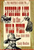 Everyday Life in the Wild West, 1840-1900, Candy Moulton, 0898798701