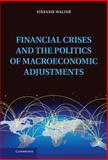 Financial Crises and the Politics of Macroeconomic Adjustments, Walter, Stefanie, 1107028701