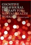 Cognitive Behavioural Therapy for Mental Health Workers : A Beginner's Guide, Kinsella, Philip and Garland, Anne, 1583918701
