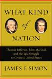 What Kind of Nation, James F. Simon, 0684848708