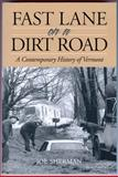 Fast Lane on a Dirt Road : A Contemporary History of Vermont, Sherman, Joe, 0983068704