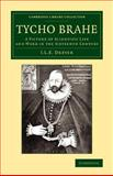 Tycho Brahe : A Picture of Scientific Life and Work in the Sixteenth Century, Dreyer, John Louis Emil, 1108068715