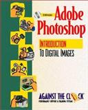 Adobe Photoshop 4 : Student CD Package: An Introduction to Digital Images, Against the Clock, Inc. Staff, 0130838713