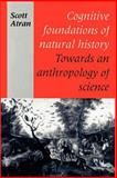 Cognitive Foundations of Natural History : Towards an Anthropology of Science, Atran, Scott, 0521438713