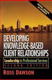 Developing Knowledge-Based Client Relationships : Leadership in Professional Services, Dawson, Ross, 0750678712