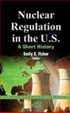 Nuclear Regulation in the U. S. : A Short History, , 1614708711