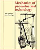 Mechanics of Pre-Industrial Technology : An Introduction to the Mechanics of Ancient and Traditional Material Culture, Cotterell, Brian and Kamminga, Johan, 0521428718