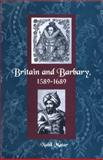 Britain and Barbary, 1589-1689, Matar, Nabil, 081302871X