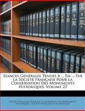 Séances Générales Tenues À en Par la Société Française Pour la Conservation des Monuments Historiques, , 1146428715