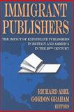 Immigrant Publishers : The Impact of Expatriate Publishers in Britain and America in the 20th Century, , 1412808715