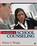 Introduction to School Counseling, Wright, Robert J., 1412978718