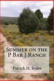 Summer on the P Bar J Ranch, Patrick Boles, 1475108710