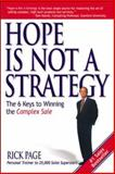 Hope Is Not a Strategy : The 6 Keys to Winning the Complex Sale, Page, Rick, 0071418717