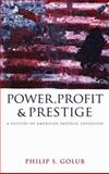 Power, Profit and Prestige : A History of American Imperial Expansion, Golub, Philip S., 0745328717