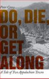 Do, Die, or Get Along : A Tale of Two Appalachian Towns, Crow, Peter, 0820328715