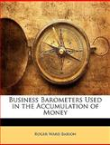 Business Barometers Used in the Accumulation of Money, Roger Ward Babson, 1146348711
