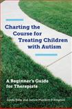 Charting the Course for Treating Children with Autism : A Beginner's Guide for Therapists, D'Avignon, Janice Plunkett and Kelly, Linda, 0393708713