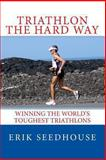 Triathlon the Hard Way, Erik Seedhouse, 1492228710