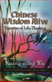 Chinese Wisdom Alive: Vignettes of Life-Thinking, , 1608768716