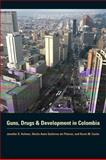 Guns, Drugs, and Development in Colombia, Holmes, Jennifer S. and Gutiérrez de Piñeres, Sheila Amin, 0292718713