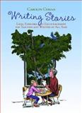Writing Stories : Ideas, Exercises, and Encouragement for Teachers and Writers of All Ages, Coman, Carolyn, 1571108718