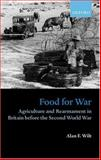 Food for War : Agriculture and Rearmament in Britain Before the Second World War, Wilt, Alan F., 0198208715