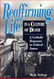 Reaffirming Life in a Culture of Death : A Catholic Response to Critical Issues, Neilsen, Mark, 0892438711