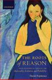The Roots of Reason : Philosophical Essays on Rationality, Evolution, and Probability, Papineau, David, 0199288712