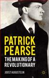 Patrick Pearse : The Making of a Revolutionary, Augusteijn, Joost, 0230248713
