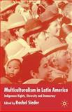 Multiculturalism in Latin America : Indigenous Rights, Diversity and Democracy, Sieder, Rachel, 0333998715