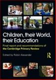 Children, Their World, Their Education : Final Report and Recommendations of the Cambridge Primary Review, Alexander, Robin J., 0415548713