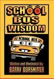 School Bus Wisdom, Barry Dorshimer, 1468538713