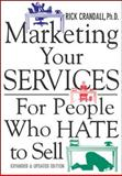 Marketing Your Services : For People Who Hate to Sell, Crandall, Rick, 0071398716