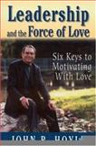 Leadership and the Force of Love : Six Keys to Motivating with Love, Hoyle, John R., 0761978712