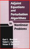 Adjoint Equations and Perturbation Algorithms in Nonlinear Problems of Mathematical Physics, Marchuk, Gurii I. and Agoshkov, V. I., 0849328713