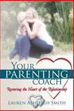 Your Parenting Coach, Lauren Ashleigh Smith, 1462728715