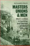 Masters, Unions and Men : Work Control in Building and the Rise of Labour 1830-1914, Price, Richard, 0521078717