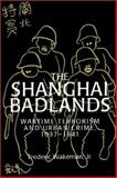 The Shanghai Badlands : Wartime Terrorism and Urban Crime, 1937-1941, Frederic Wakeman  Jr, 0521528712