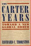 Carter Years : Toward a New Global Order, Thornton, Richard C., 1557788715