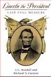 Lincoln the President : Last full Measure, Randall, J. G. and Current, Richard Nelson, 0252068726