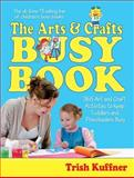The Arts and Crafts Busy Book, Trish Kuffner, 0684018721