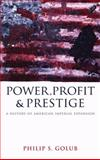 Power, Profit and Prestige : A History of American Imperial Expansion, Golub, Philip S., 0745328725