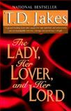 The Lady, Her Lover, and Her Lord, T. D. Jakes, 0425168727