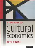 A Textbook of Cultural Economics, Towse, Ruth, 0521888727