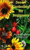 Desert Gardening for Beginners : How to Grow Vegetables, Flowers and Herbs in an Arid Climate, Cromell, Cathy L. and Guy, Linda A., 0965198723
