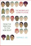 The Workplace Constitution : Race, Labor, and Conservative Politics from the New Deal to the New Right, Lee, Sophia Z., 1107038723
