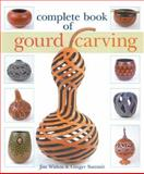 Complete Book of Gourd Carving, Jim Widess and Ginger Summit, 1402748728